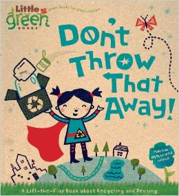 Don't Throw That Away - A Lift-the-Flap Book about Recycling and Reusing (Little Green Books)