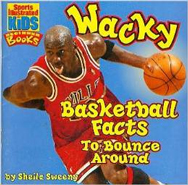 Wacky Basketball Facts to Bounce Around by Sheila Sweeny